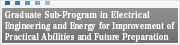 Graduate Sub-Program in Electrical Engineering and Energy for Improvement of Practical Abilities and Future Preparation